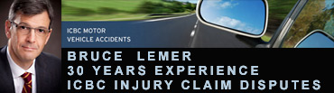 Bruce Lemer brings 30 years of experience for clients, adults and children, with ICBC motor vehicle accient injury disuptes - CLICK TO BRUCELEMER.COM